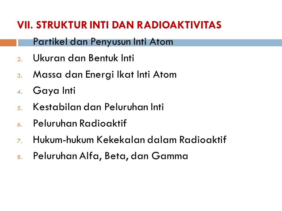 VII. STRUKTUR INTI DAN RADIOAKTIVITAS