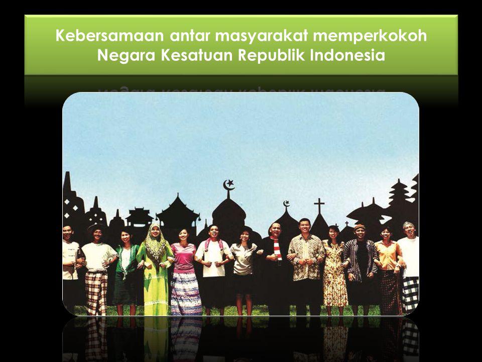 Kebersamaan antar masyarakat memperkokoh Negara Kesatuan Republik Indonesia
