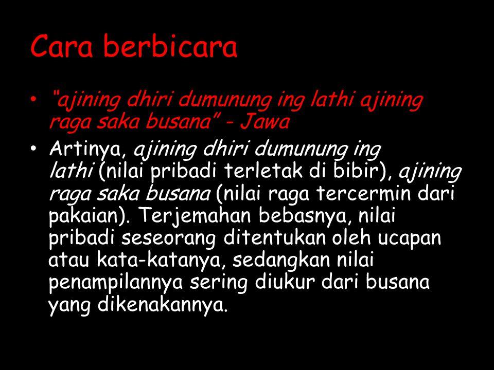 Cara berbicara ajining dhiri dumunung ing lathi ajining raga saka busana - Jawa.