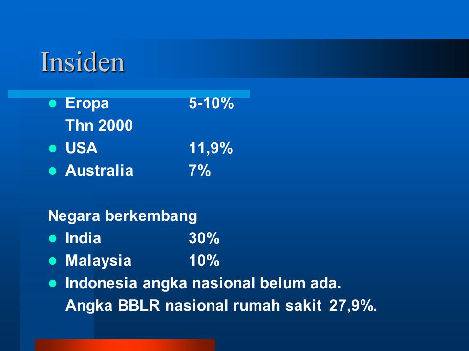 Insiden Eropa 5-10% Thn 2000 USA 11,9% Australia 7% Negara berkembang