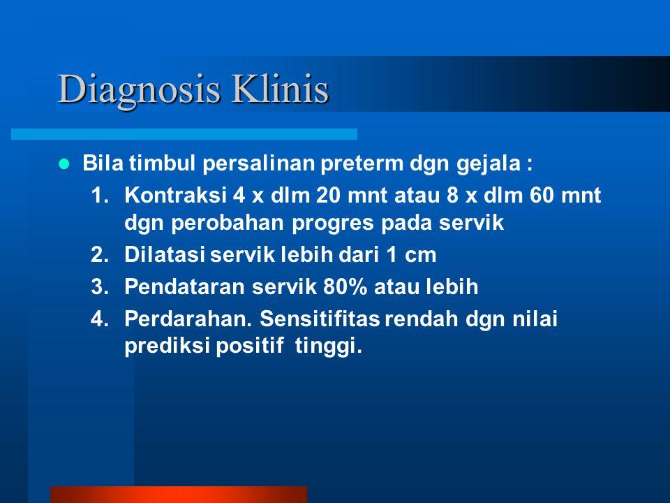 Diagnosis Klinis Bila timbul persalinan preterm dgn gejala :