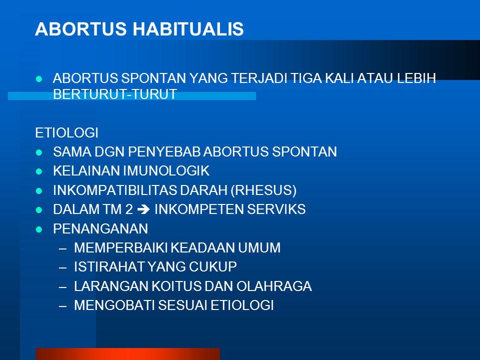 ABORTUS HABITUALIS ABORTUS SPONTAN YANG TERJADI TIGA KALI ATAU LEBIH BERTURUT-TURUT. ETIOLOGI. SAMA DGN PENYEBAB ABORTUS SPONTAN.