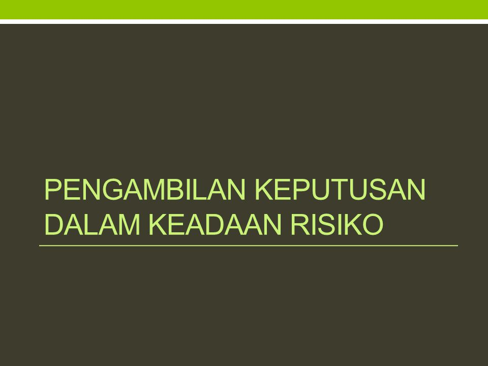 Pengambilan keputusan dalam keadaan risiko