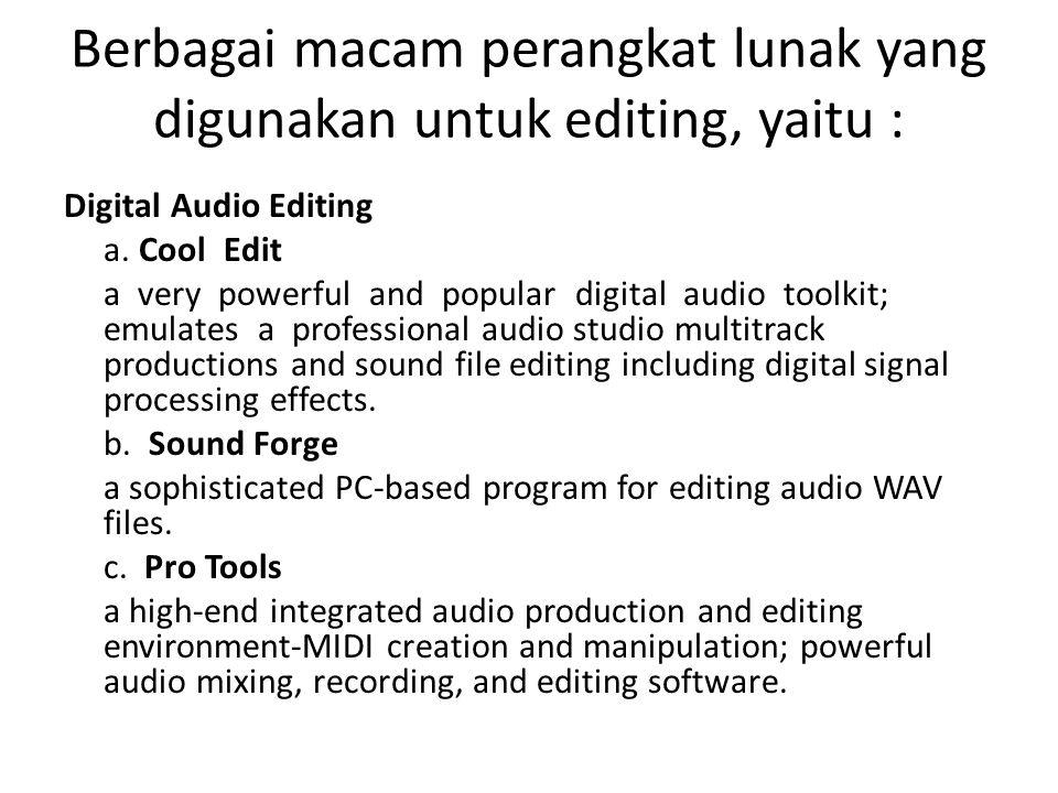 Berbagai macam perangkat lunak yang digunakan untuk editing, yaitu :
