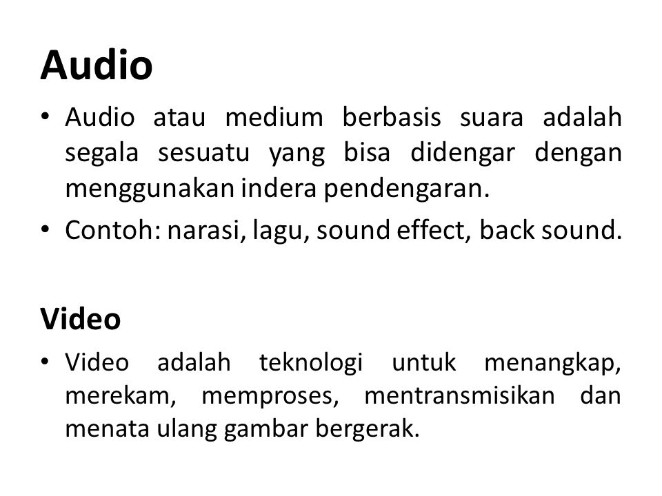 Audio Audio atau medium berbasis suara adalah segala sesuatu yang bisa didengar dengan menggunakan indera pendengaran.