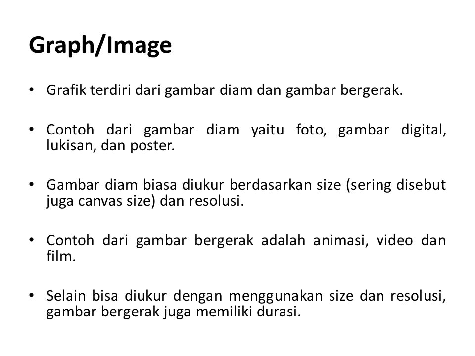 Graph/Image Grafik terdiri dari gambar diam dan gambar bergerak.
