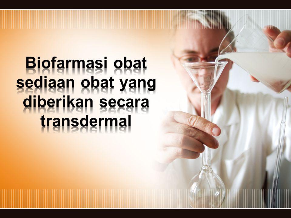 Biofarmasi obat sediaan obat yang diberikan secara transdermal