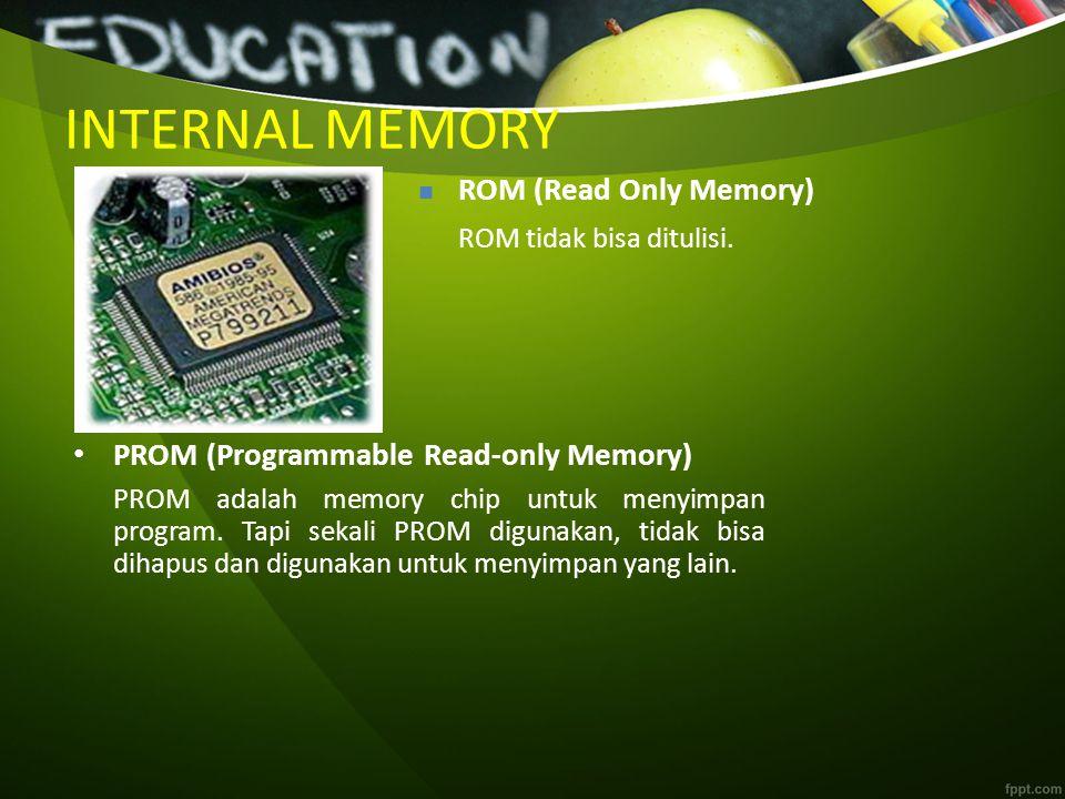INTERNAL MEMORY ROM (Read Only Memory) ROM tidak bisa ditulisi.