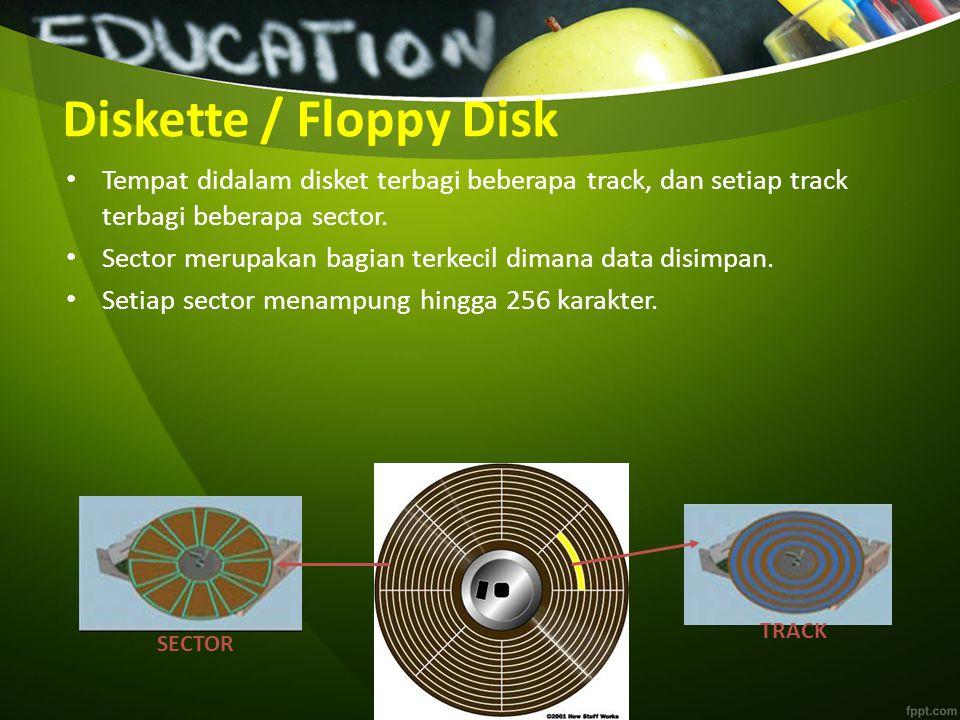 Diskette / Floppy Disk Tempat didalam disket terbagi beberapa track, dan setiap track terbagi beberapa sector.