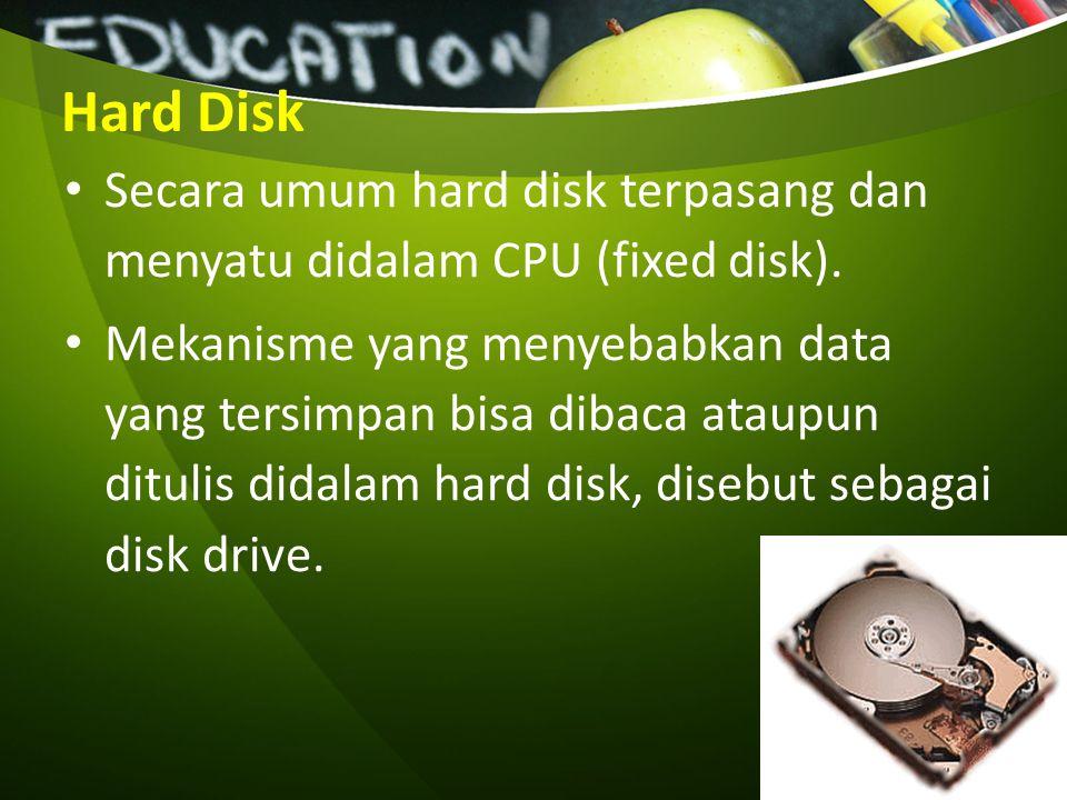 Hard Disk Secara umum hard disk terpasang dan menyatu didalam CPU (fixed disk).