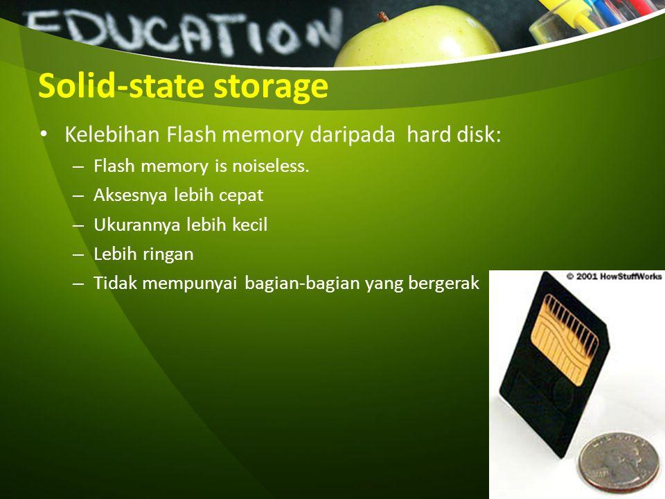 Solid-state storage Kelebihan Flash memory daripada hard disk: