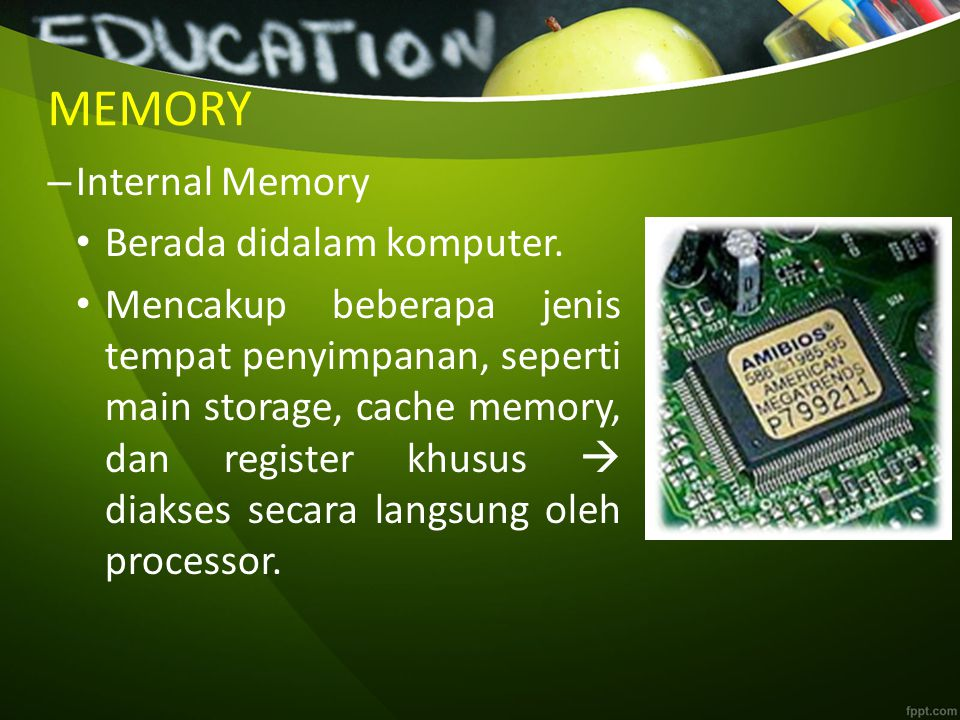 MEMORY Internal Memory Berada didalam komputer.