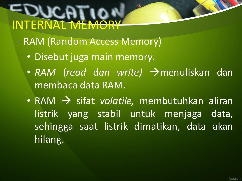 INTERNAL MEMORY - RAM (Random Access Memory) Disebut juga main memory.