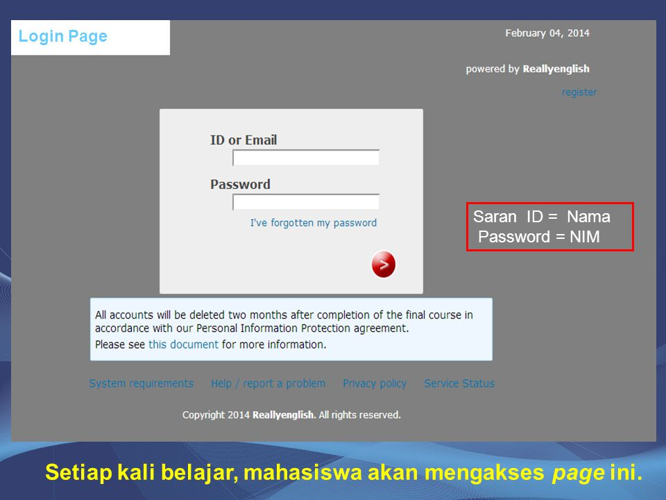 Login Page Saran ID = Nama Password = NIM Setiap kali belajar, mahasiswa akan mengakses page ini.