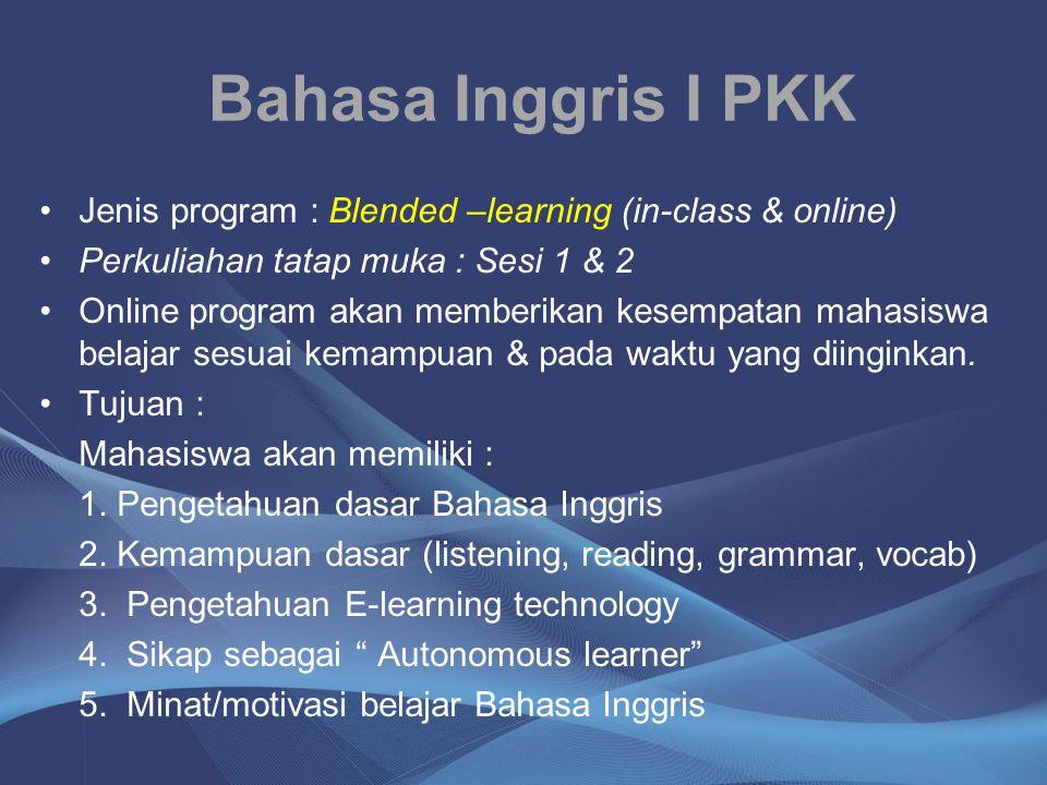 Bahasa Inggris I PKK Jenis program : Blended –learning (in-class & online) Perkuliahan tatap muka : Sesi 1 & 2.