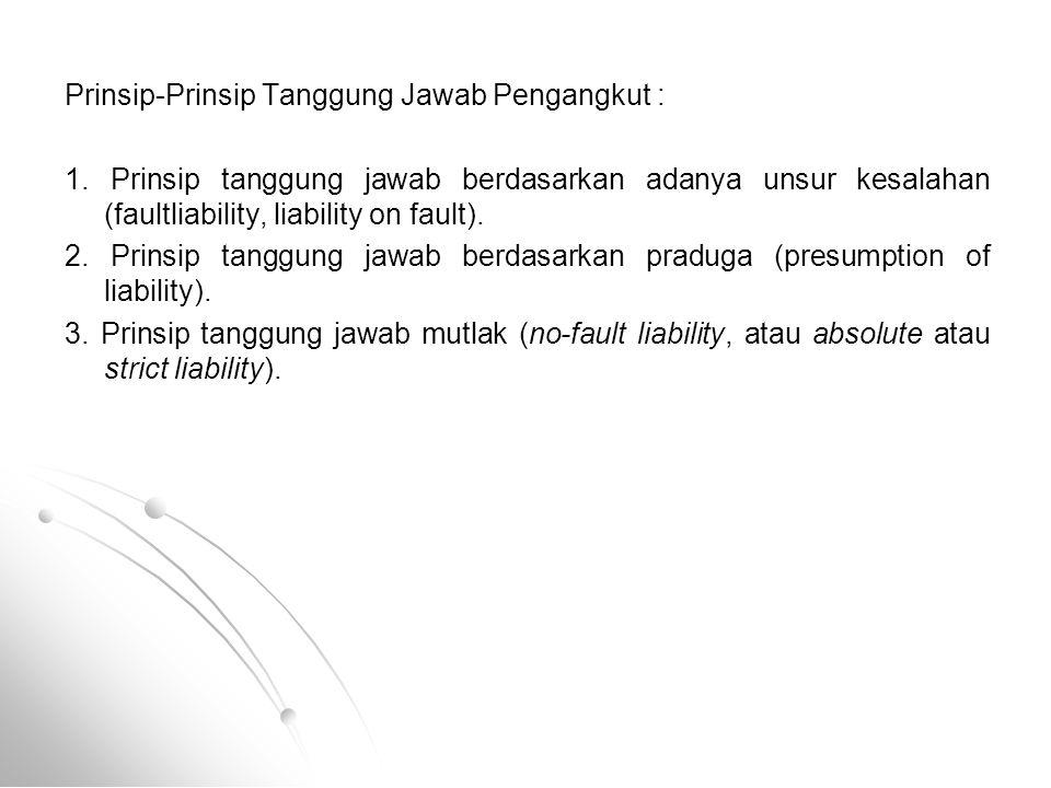 Prinsip-Prinsip Tanggung Jawab Pengangkut :
