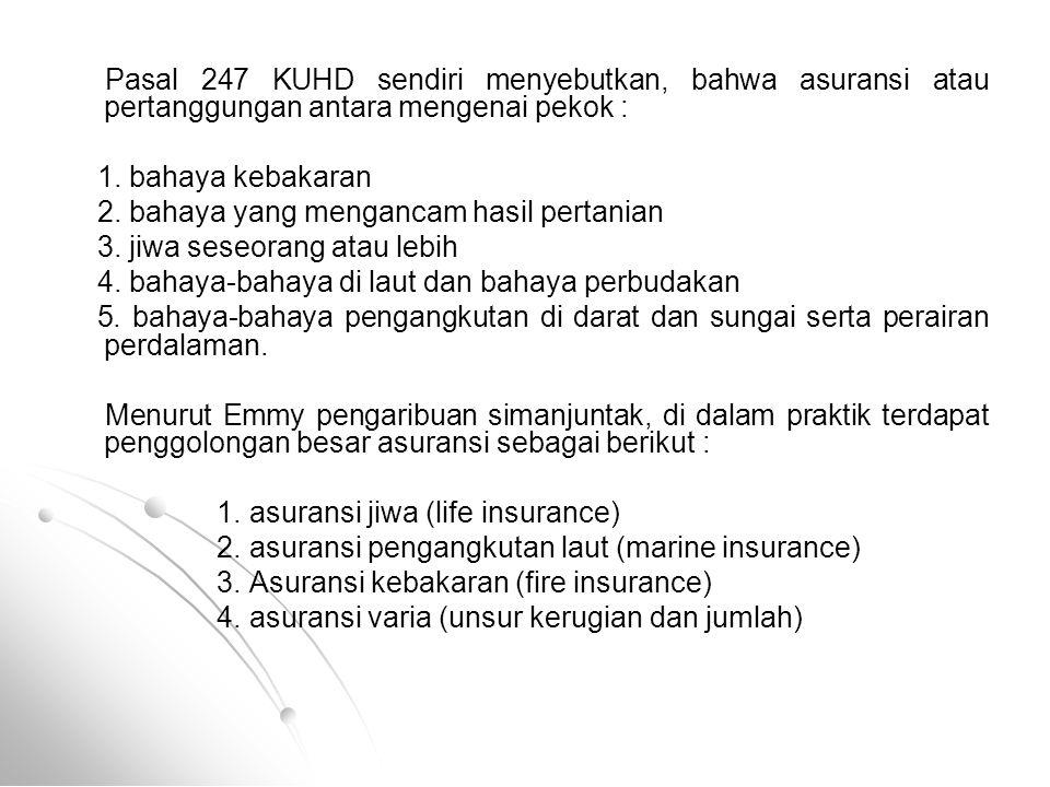 Pasal 247 KUHD sendiri menyebutkan, bahwa asuransi atau pertanggungan antara mengenai pekok :