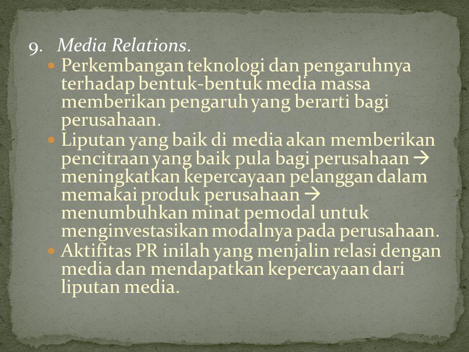 9. Media Relations. Perkembangan teknologi dan pengaruhnya terhadap bentuk-bentuk media massa memberikan pengaruh yang berarti bagi perusahaan.