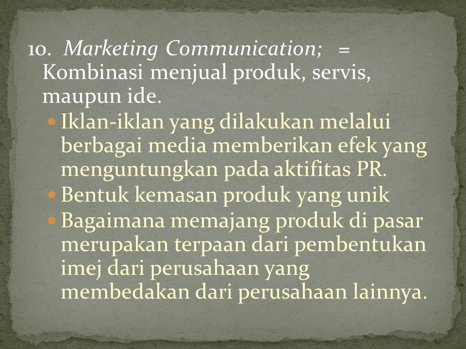 10. Marketing Communication; = Kombinasi menjual produk, servis, maupun ide.
