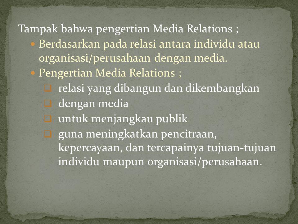 Tampak bahwa pengertian Media Relations ;
