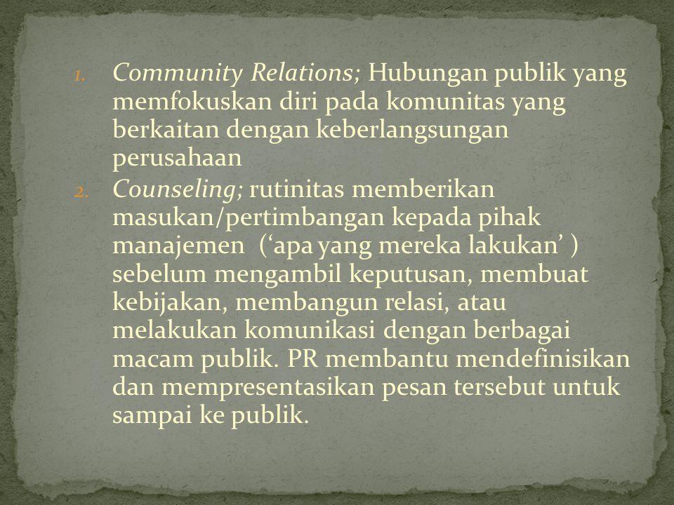Community Relations; Hubungan publik yang memfokuskan diri pada komunitas yang berkaitan dengan keberlangsungan perusahaan