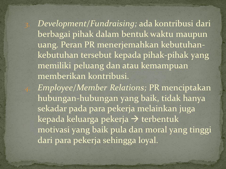 Development/Fundraising; ada kontribusi dari berbagai pihak dalam bentuk waktu maupun uang. Peran PR menerjemahkan kebutuhan- kebutuhan tersebut kepada pihak-pihak yang memiliki peluang dan atau kemampuan memberikan kontribusi.