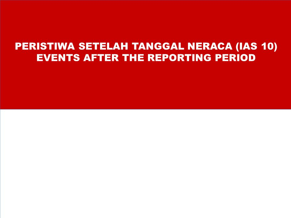 PERISTIWA SETELAH TANGGAL NERACA (IAS 10) EVENTS AFTER THE REPORTING PERIOD
