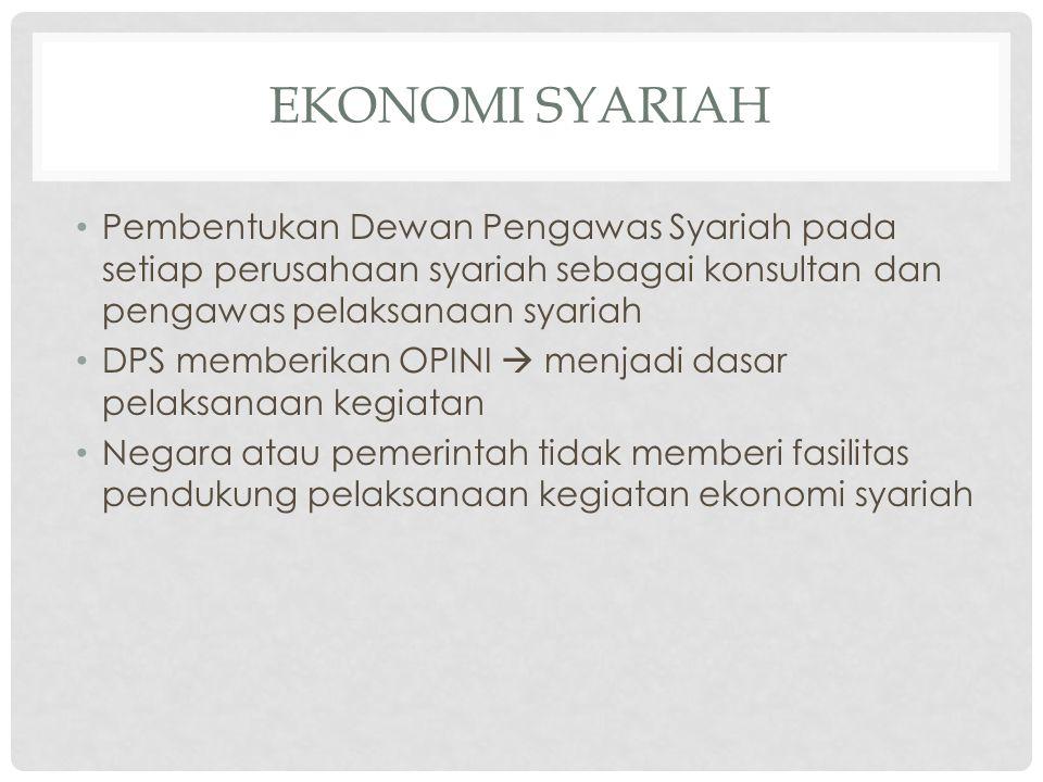 Ekonomi Syariah Pembentukan Dewan Pengawas Syariah pada setiap perusahaan syariah sebagai konsultan dan pengawas pelaksanaan syariah.