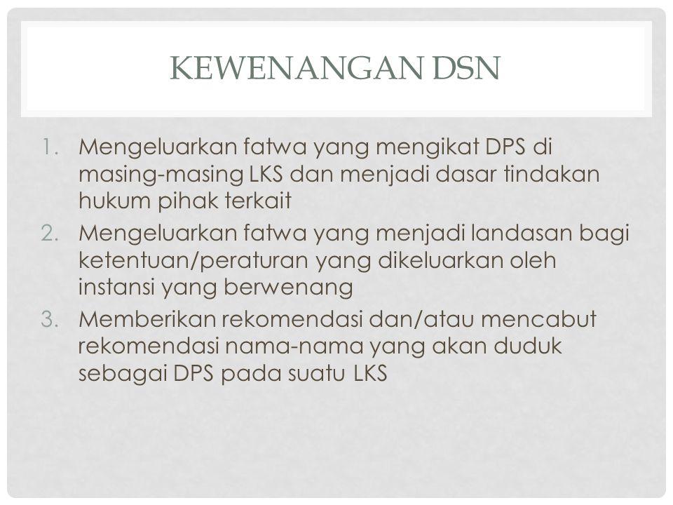 Kewenangan DSN Mengeluarkan fatwa yang mengikat DPS di masing-masing LKS dan menjadi dasar tindakan hukum pihak terkait.