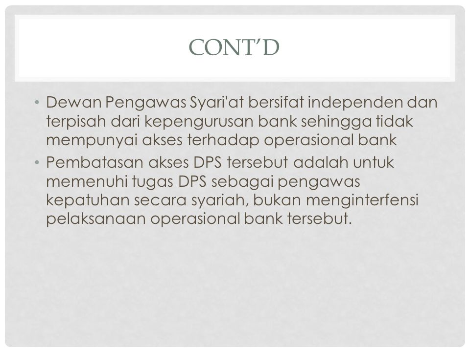 Cont'd Dewan Pengawas Syari at bersifat independen dan terpisah dari kepengurusan bank sehingga tidak mempunyai akses terhadap operasional bank.