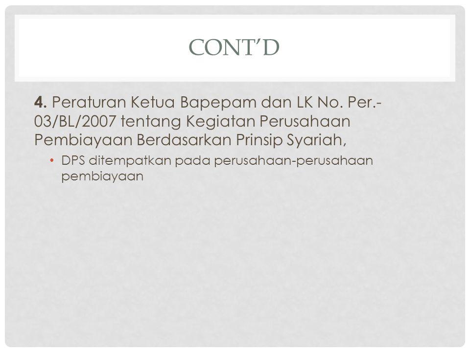Cont'd 4. Peraturan Ketua Bapepam dan LK No. Per.-03/BL/2007 tentang Kegiatan Perusahaan Pembiayaan Berdasarkan Prinsip Syariah,