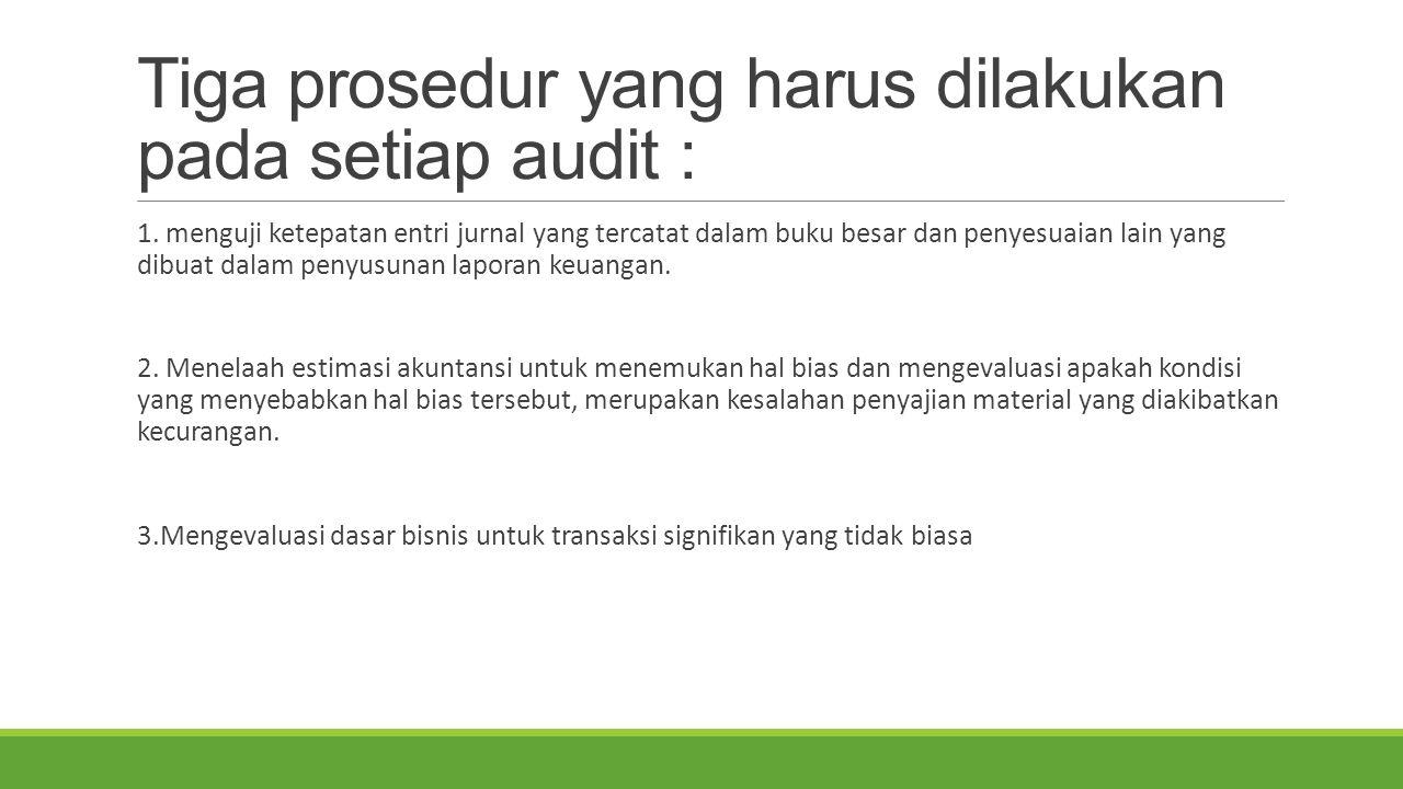 Tiga prosedur yang harus dilakukan pada setiap audit :
