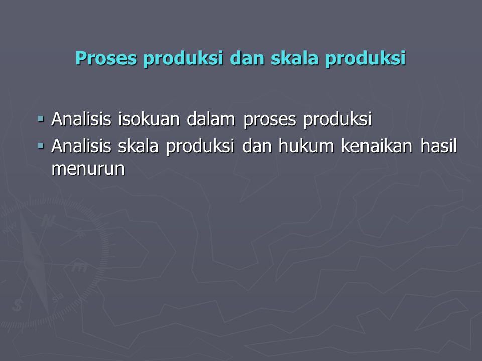 Proses produksi dan skala produksi