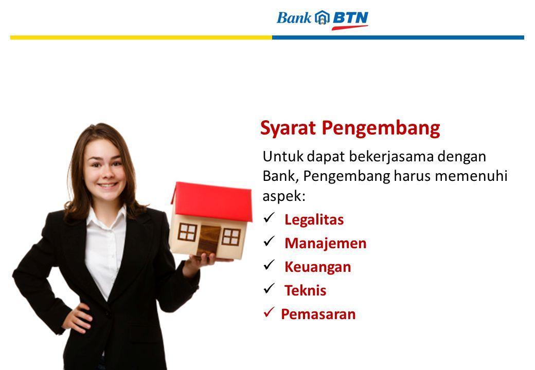 Syarat Pengembang Untuk dapat bekerjasama dengan Bank, Pengembang harus memenuhi aspek: Legalitas.