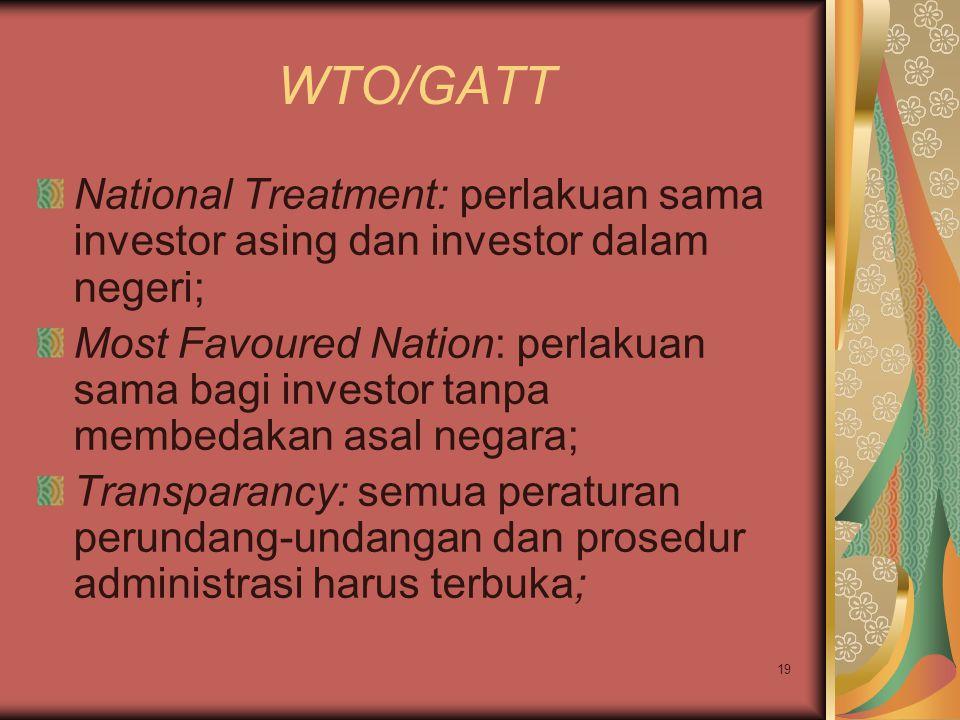 WTO/GATT National Treatment: perlakuan sama investor asing dan investor dalam negeri;
