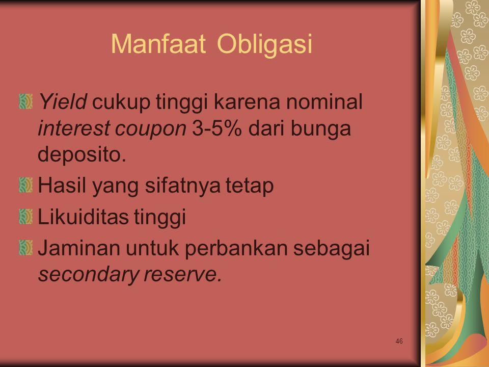 Manfaat Obligasi Yield cukup tinggi karena nominal interest coupon 3-5% dari bunga deposito. Hasil yang sifatnya tetap.