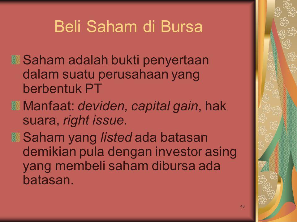 Beli Saham di Bursa Saham adalah bukti penyertaan dalam suatu perusahaan yang berbentuk PT. Manfaat: deviden, capital gain, hak suara, right issue.