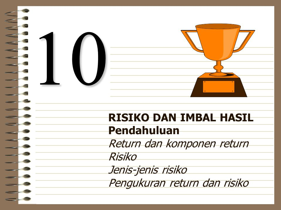 10 RISIKO DAN IMBAL HASIL Pendahuluan Return dan komponen return Risiko Jenis-jenis risiko Pengukuran return dan risiko.