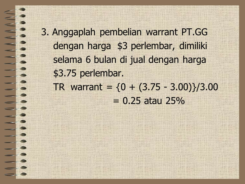 3. Anggaplah pembelian warrant PT.GG