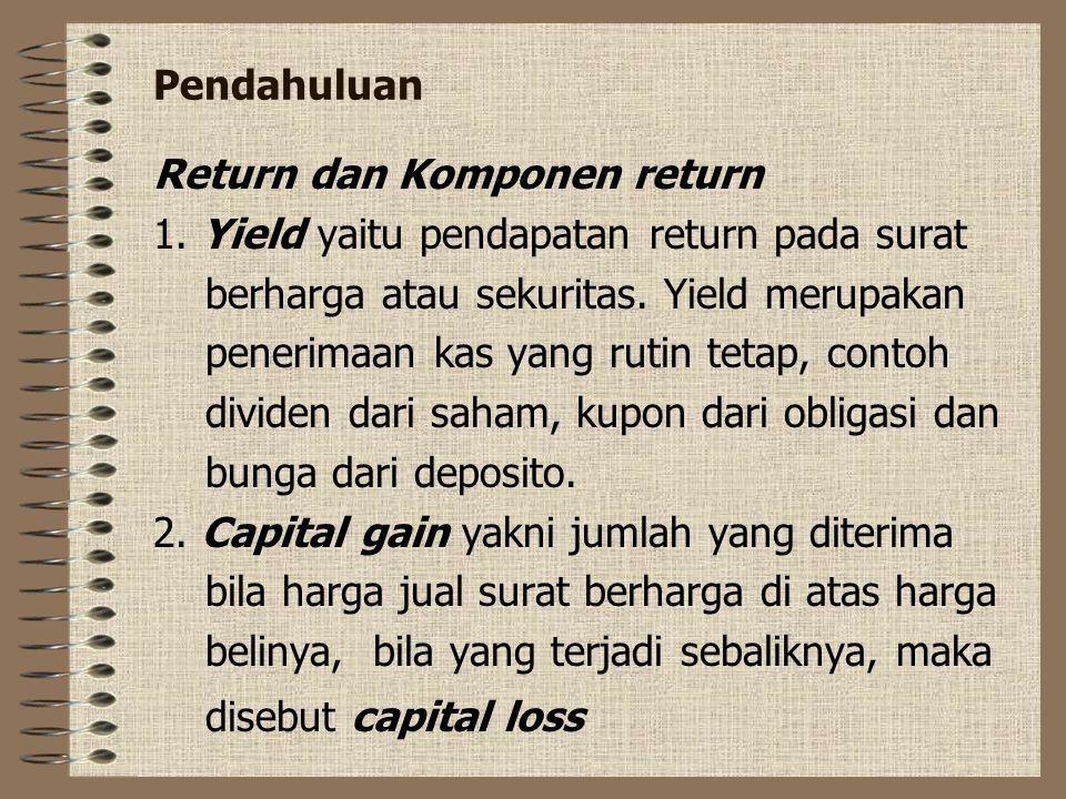 Pendahuluan Return dan Komponen return. 1. Yield yaitu pendapatan return pada surat. berharga atau sekuritas. Yield merupakan.