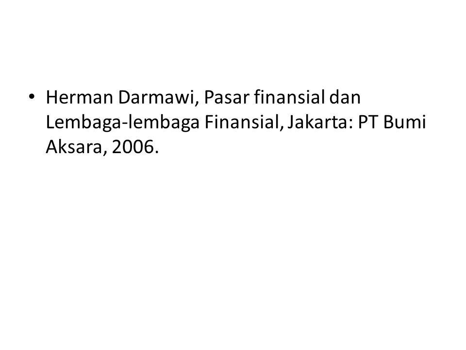 Herman Darmawi, Pasar finansial dan Lembaga-lembaga Finansial, Jakarta: PT Bumi Aksara, 2006.