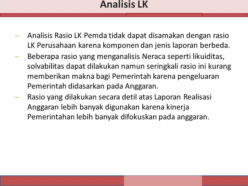 Analisis LK Analisis Rasio LK Pemda tidak dapat disamakan dengan rasio LK Perusahaan karena komponen dan jenis laporan berbeda.