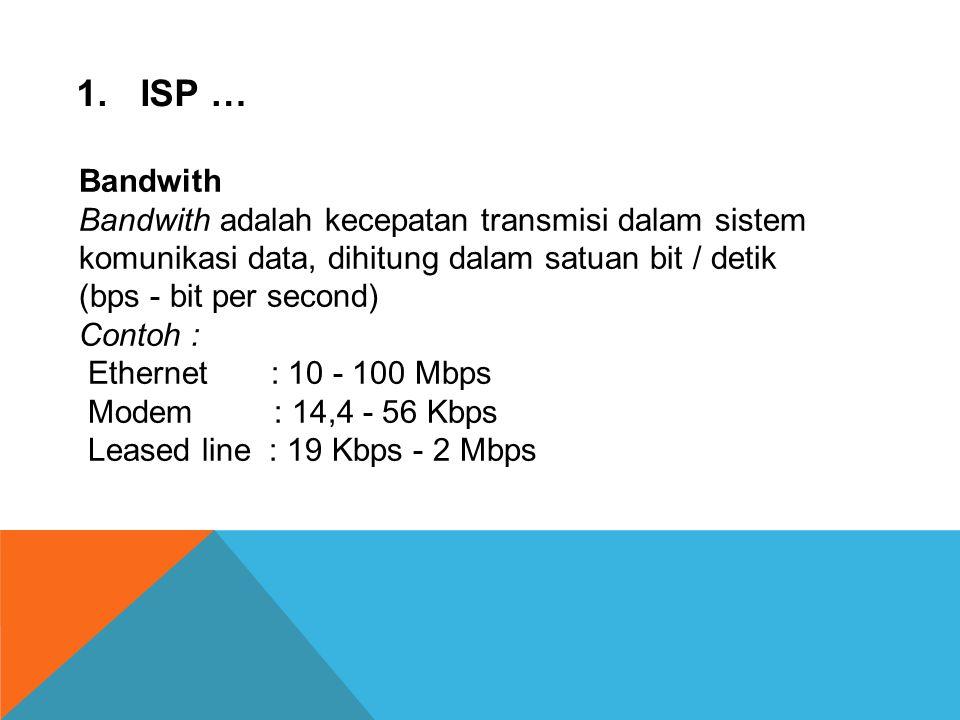 ISP … Bandwith Bandwith adalah kecepatan transmisi dalam sistem