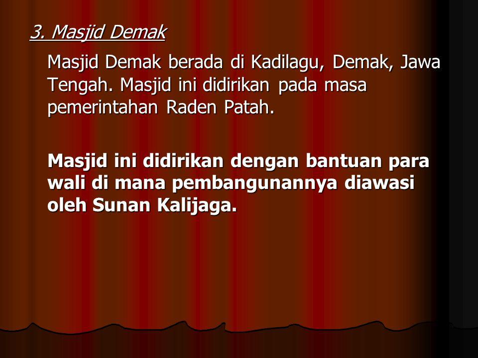 3. Masjid Demak Masjid Demak berada di Kadilagu, Demak, Jawa Tengah. Masjid ini didirikan pada masa pemerintahan Raden Patah.