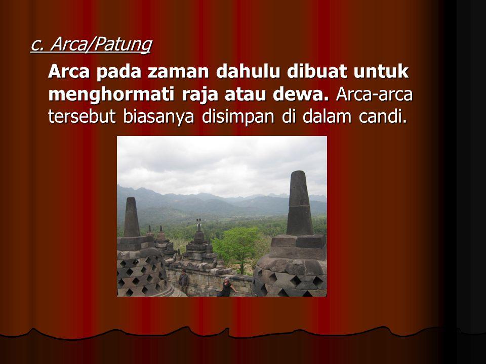 c. Arca/Patung Arca pada zaman dahulu dibuat untuk menghormati raja atau dewa.