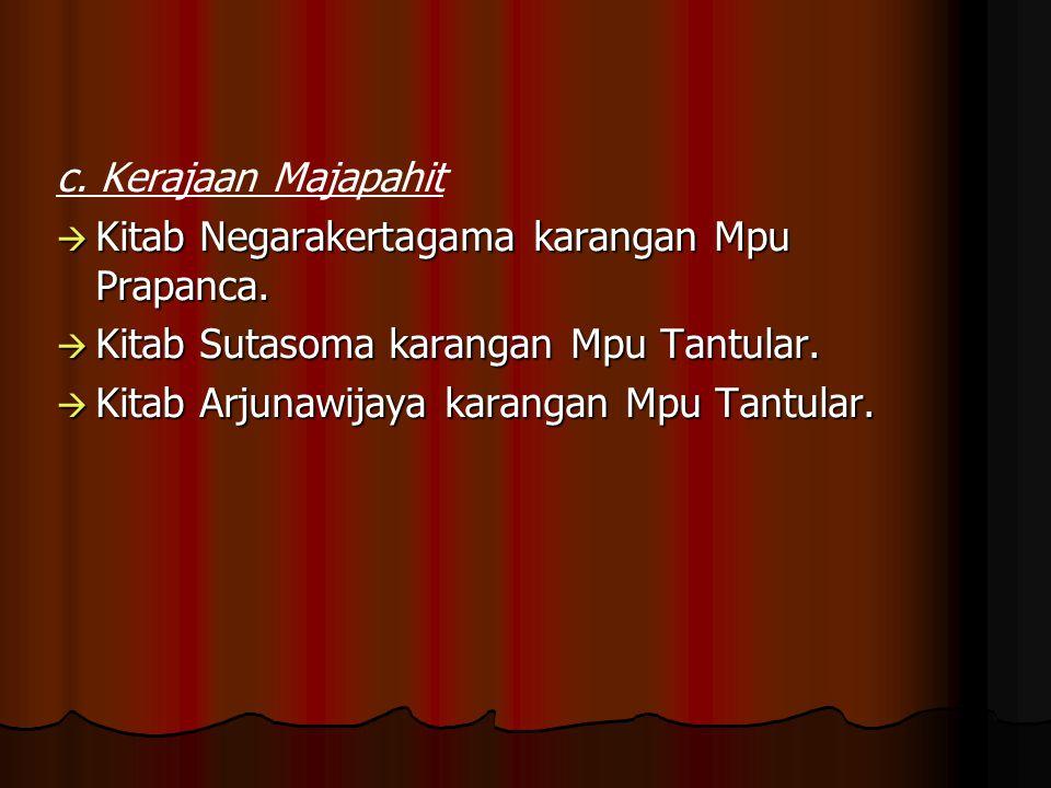c. Kerajaan Majapahit Kitab Negarakertagama karangan Mpu Prapanca. Kitab Sutasoma karangan Mpu Tantular.