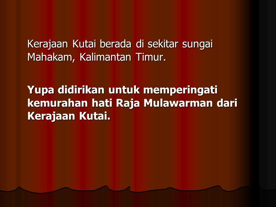 Kerajaan Kutai berada di sekitar sungai Mahakam, Kalimantan Timur.