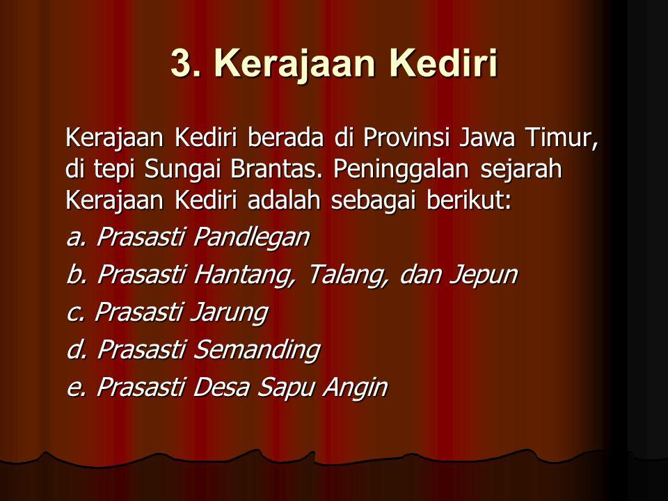 3. Kerajaan Kediri Kerajaan Kediri berada di Provinsi Jawa Timur, di tepi Sungai Brantas. Peninggalan sejarah Kerajaan Kediri adalah sebagai berikut: