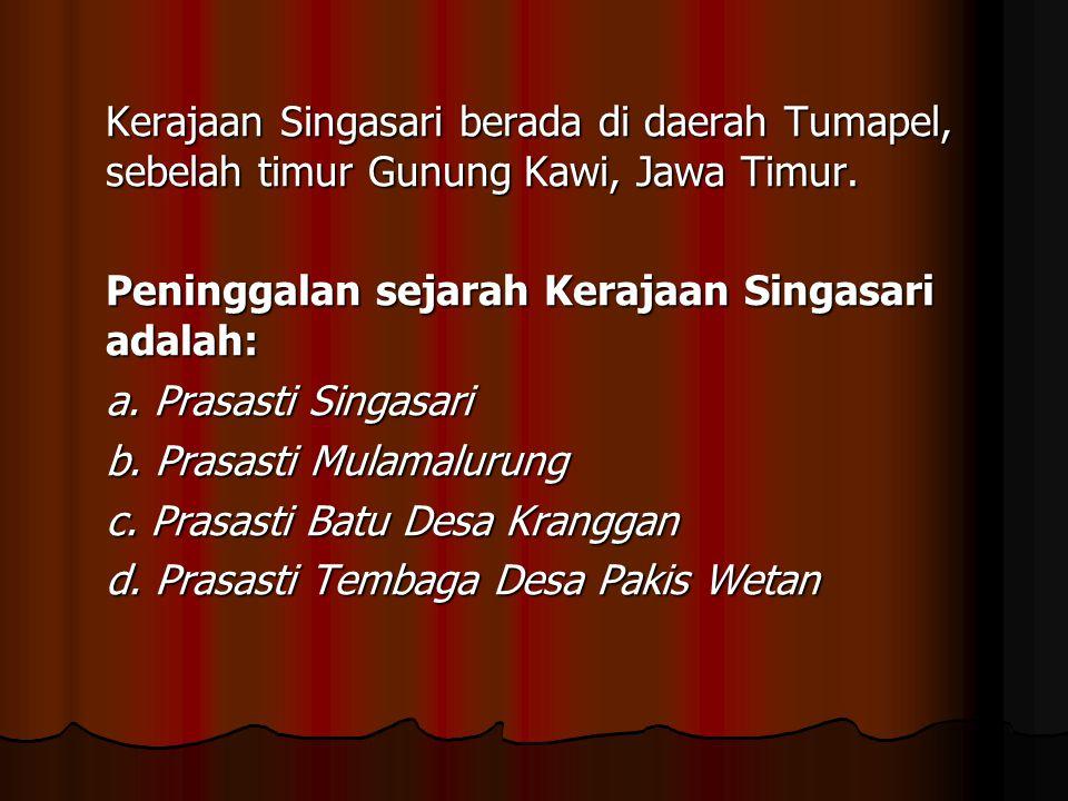 Kerajaan Singasari berada di daerah Tumapel, sebelah timur Gunung Kawi, Jawa Timur.