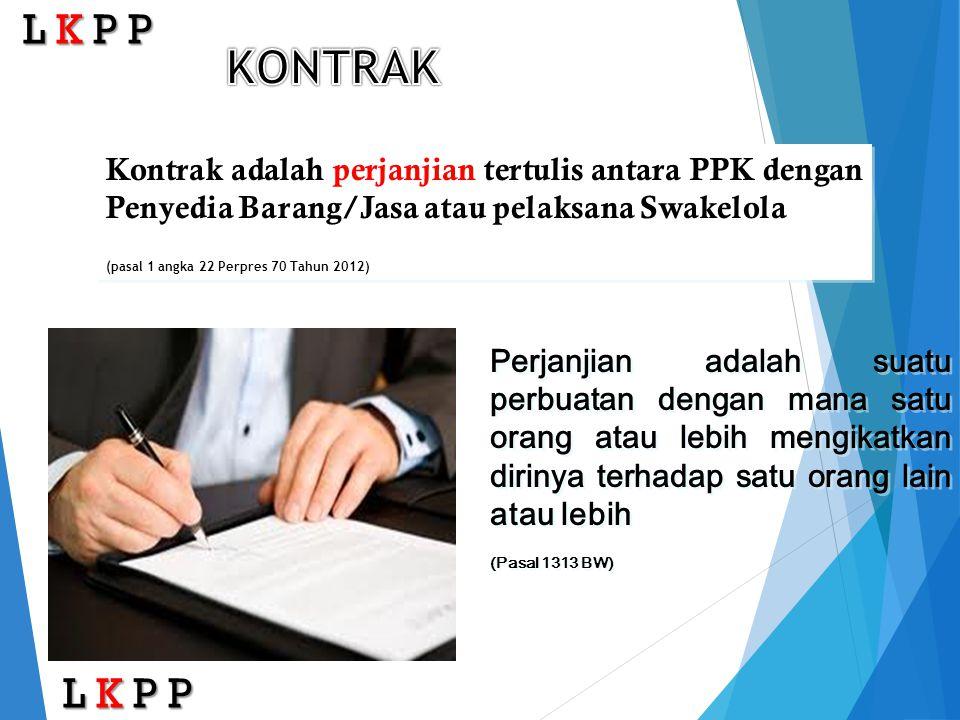 L K P P KONTRAK. Kontrak adalah perjanjian tertulis antara PPK dengan Penyedia Barang/Jasa atau pelaksana Swakelola.
